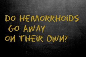 Do hemorrhoids go away on their own
