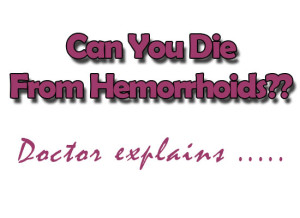 Can You Die From Hemorrhoids
